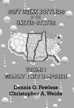 Soft Drink Bottlers of the United States Vol. 1 Vermont and New Hampshire